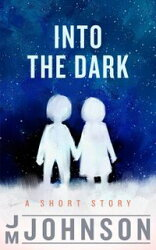 Into the Dark: A Short Story