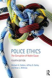 Police EthicsThe Corruption of Noble Cause【電子書籍】[ Michael A. Caldero ]