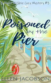 Poisoned by the Pier A Quirky Cozy Mystery【電子書籍】[ Ellen Jacobson ]