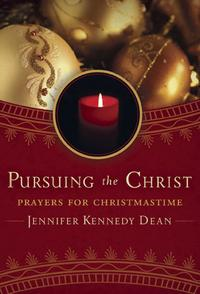 PursuingtheChrist:PrayersforChristmastime