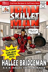 IronSkilletMan;TheStarkTruthAboutPepperandPotsACookbookandParody