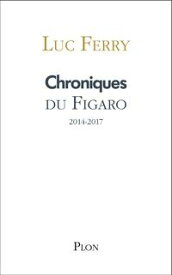 Chroniques du Figaro 2014-2017【電子書籍】[ Luc FERRY ]