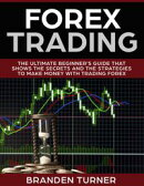 Forex Trading, The Ultimate Beginner's Guide