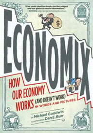 Economix How Our Economy Works (and Doesn't Work), in Words and Pictures【電子書籍】[ Michael Goodwin ]
