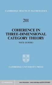 Coherence in Three-Dimensional Category Theory【電子書籍】[ Nick Gurski ]
