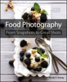 Food Photography: From Snapshots to Great ShotsFrom Snapshots to Great Shots【電子書籍】[ Nicole S. Young ]