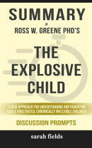 Summary of Ross W. Greene's The Explosive Child: A New Approach for Understanding and Parenting Easily Frus…