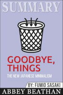 Summary of Goodbye, Things: The New Japanese Minimalism by Fumio Sasaki