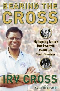 Bearing the CrossMy Inspiring Journey from Poverty to the NFL and Sports Television【電子書籍】[ Irv Cross ]