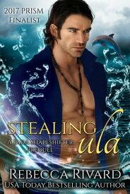 Stealing Ula A Fada Shapeshifter Prequel【電子書籍】[ Rebecca Rivard ]