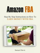 Amazon Fba: Step By Step Instructions on How To Earn Money With Fba