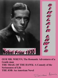 OUR MR. WRENN; THE ROMANTIC ADVENTURES OF A GENTLE MAN / THE TRAIL OF THE HAWK: A COMEDY OF THE SERIOUSNESS OF LIFE / THE JOB: AN AMERICAN NOVEL【電子書籍】[ Sinclair Lewis ]