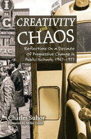 Creativity and ChaosReflections on a Decade of Progressive Change in Public Schools, 1967?1977【電子書籍】[ Charles Suhor ]