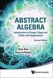 Abstract Algebra: Introduction To Groups, Rings And Fields With Applications (Second Edition)【電子書籍】[ Clive Reis ]