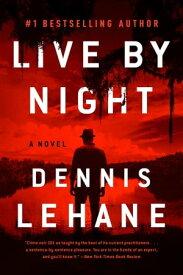 Live by Night A Novel【電子書籍】[ Dennis Lehane ]
