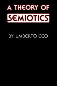 A Theory of Semiotics【電子書籍】[ Umberto Eco ]
