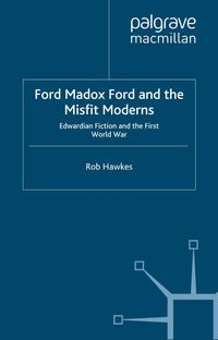 Ford Madox Ford and the Misfit ModernsEdwardian Fiction and the First World War【電子書籍】[ R. Hawkes ]