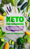 Keto For Beginners: A Complete Must Have Guide For Anyone Starting A Ketogenic Diet, From Meal Prep To How K…