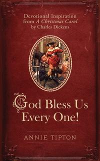 God Bless Us Every One!Devotional Inspiration from A Christmas Carol by Charles Dickens【電子書籍】[ Annie Tipton ]