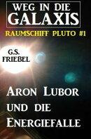 Aron Lubor und die Energiefalle: Weg in die Galaxis ? Raumschiff PLUTO 1