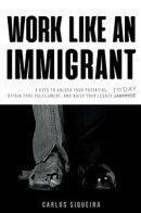 Work Like An Immigrant