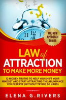 Law of Attraction to Make More Money 12 Hidden Truths to Help You Shift Your Mindset and Start Attracting th…