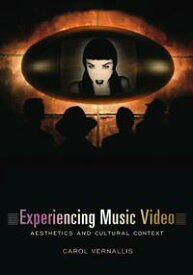 Experiencing Music VideoAesthetics and Cultural Context【電子書籍】[ Carol Vernallis ]