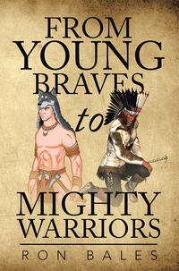 From Young Braves to Mighty Warriors【電子書籍】[ Ron Bales ]