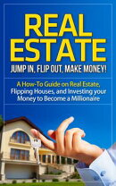 Real Estate - Jump In, Flip Out, Make Money - A How-To Guide on Real Estate, Flipping Houses, and Investing …