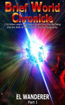 Brief World Chronicle: 13.8 Billion Years Long Space Opera From the Big Bang and the Birth of the World to t…