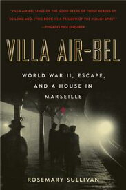 Villa Air-BelWorld War II, Escape, and a House in Marseille【電子書籍】[ Rosemary Sullivan ]