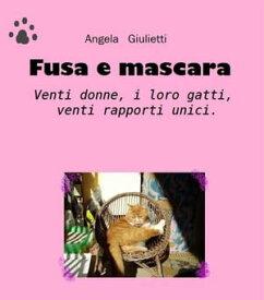 Fusa e mascara【電子書籍】[ Angela Giulietti ]