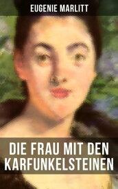 Die Frau mit den Karfunkelsteinen【電子書籍】[ Eugenie Marlitt ]