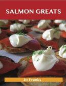 Salmon Greats: Delicious Salmon Recipes, The Top 100 Salmon Recipes
