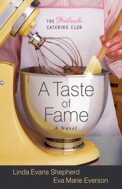 Taste of Fame, A (The Potluck Catering Club Book #2)A Novel【電子書籍】[ Linda Evans Shepherd ]