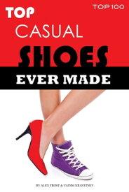 Top Casual Shoes Ever Made【電子書籍】[ alex trostanetskiy ]