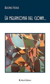 La melanconia del clown...【電子書籍】[ Alfonso Vocca ]