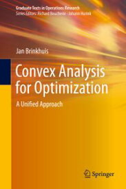 Convex Analysis for OptimizationA Unified Approach【電子書籍】[ Jan Brinkhuis ]