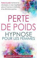 Perte de poids hypnose pour les femmes: Perdez du poids maintenant et développez un corps magnifique grâce…