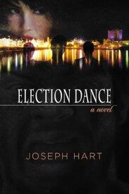 Election Dance【電子書籍】[ Joseph Hart ]