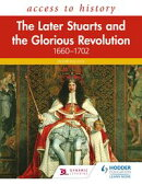 Access to History: The Later Stuarts and the Glorious Revolution 1660-1702