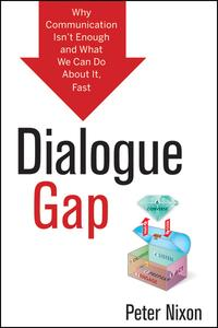 Dialogue GapWhy Communication Isn't Enough and What We Can Do About It, Fast【電子書籍】[ Peter Nixon ]
