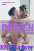 To Unleash A Brazen Desire