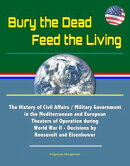Bury the Dead, Feed the Living: The History of Civil Affairs / Military Government in the Mediterranean and …