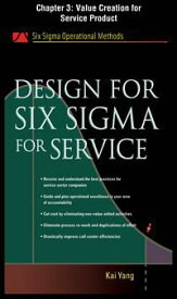 Design for Six Sigma for Service, Chapter 3 - Value Creation for Service Product【電子書籍】[ Kai Yang ]