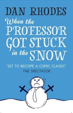 When the Professor Got Stuck in the Snow【電子書籍】[ Dan Rhodes ]