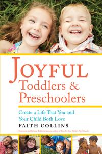 JOYFUL TODDLERS AND PRESCHOOLERSCreate a Life that You and Your Child Both Love【電子書籍】[ Faith Collins ]