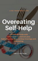 Overeating Self-Help: A Practical Guide with Techniques to Instruct your Subconscious Mind to Stop Cravings …