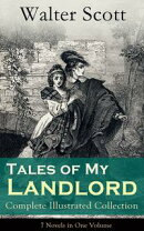 Tales of My Landlord - Complete Illustrated Collection: 7 Novels in One Volume: Old Mortality, Black Dwarf, …
