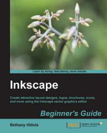 Inkscape Beginners Guide【電子書籍】[ Bethany Hiitola ]